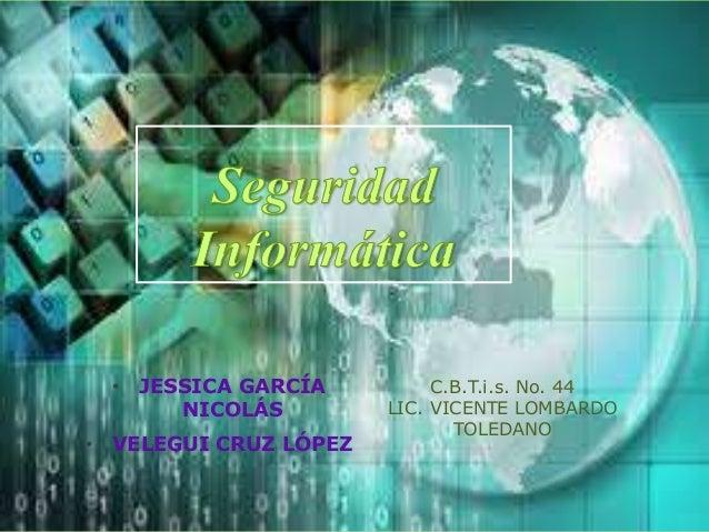 • JESSICA GARCÍA NICOLÁS  • VELEGUI CRUZ LÓPEZ  C.B.T.i.s. No. 44 LIC. VICENTE LOMBARDO TOLEDANO