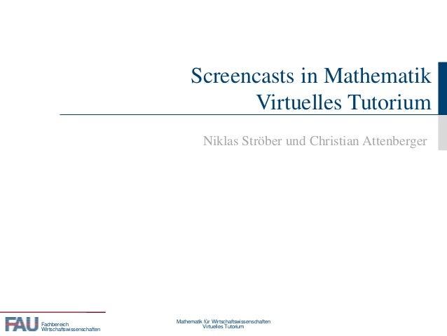 Fachbereich Wirtschaftswissenschaften Screencasts in Mathematik Virtuelles Tutorium Niklas Ströber und Christian Attenberg...