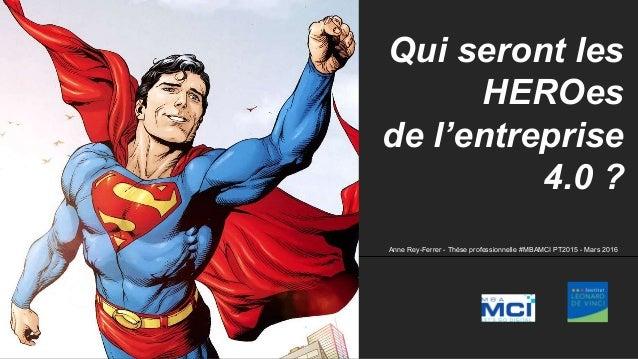 Qui seront les HEROes de l'entreprise 4.0 ? Anne Rey-Ferrer - Thèse professionnelle #MBAMCI PT2015 - Mars 2016
