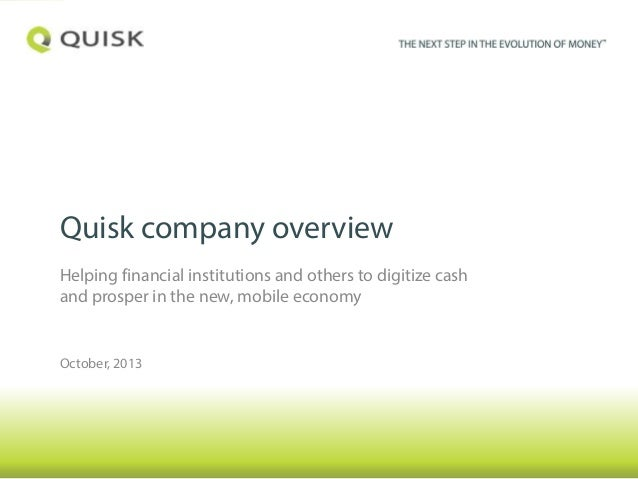 Quisk company overview Helping financial institutions and others to digitize cash and prosper in the new, mobile economy  ...
