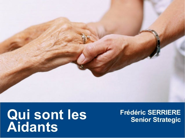 Qui sont les Aidants Frédéric SERRIERE Senior Strategic