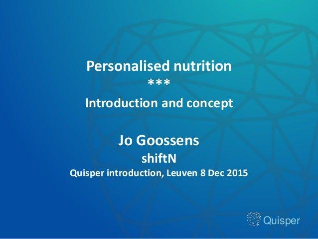 Quisper Personalised nutrition *** Introduction and concept Jo Goossens shiftN Quisper introduction, Leuven 8 Dec 2015