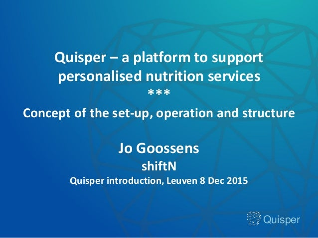 Quisper Quisper – a platform to support personalised nutrition services *** Concept of the set-up, operation and structure...