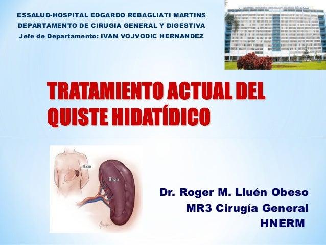 Dr. Roger M. Lluén Obeso MR3 Cirugía General HNERM ESSALUD-HOSPITAL EDGARDO REBAGLIATI MARTINS DEPARTAMENTO DE CIRUGIA GEN...