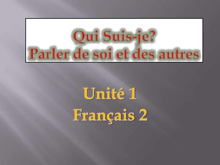 Qui Suis-je?Parler de soi et des autres<br />Français 2<br />Unité 1<br />