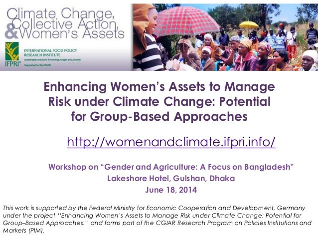 "Enhancing Women's Assets to Manage Risk under Climate Change: Potential for Group-Based Approaches Workshop on ""Gender and..."