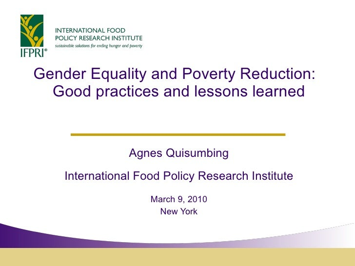 Gender Equality and Poverty Reduction:  Good practices and lessons learned Agnes Quisumbing International Food Policy Rese...