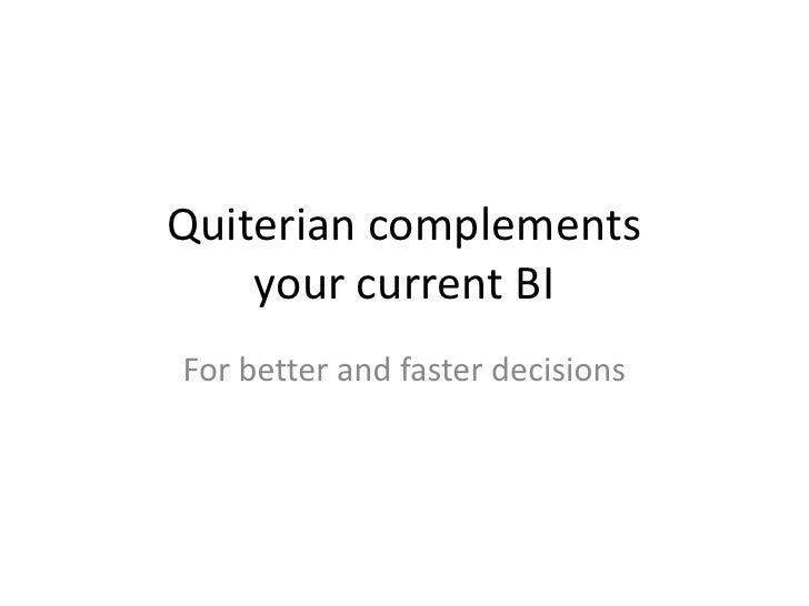 Quiterian complements your current BI<br />For better and faster decisions<br />