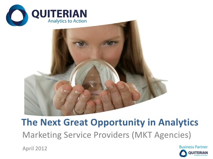 The Next Great Opportunity in AnalyticsMarketing Service Providers (MKT Agencies)April 2012