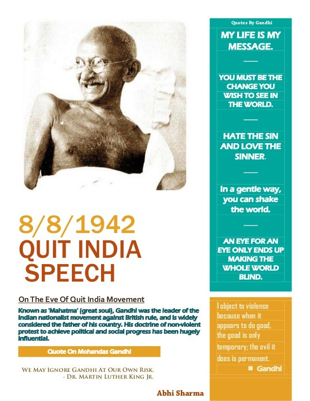8/8/1942QUIT INDIASPEECHOn The Eve Of Quit India MovementKnown as Mahatma (great soul), Gandhi was the leader of theIndian...