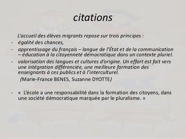 citations L'accueil des élèves migrants repose sur trois principes : - égalité des chances, - apprentissage du français – ...