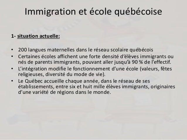 Immigration et école québécoise 1- situation actuelle: • 200 langues maternelles dans le réseau scolaire québécois • Certa...