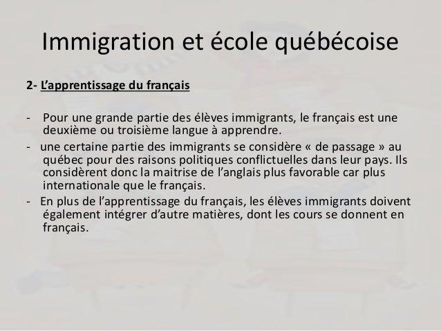 Immigration et école québécoise 2- L'apprentissage du français - Pour une grande partie des élèves immigrants, le français...