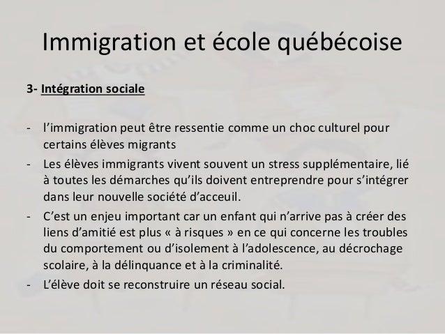Immigration et école québécoise 3- Intégration sociale - l'immigration peut être ressentie comme un choc culturel pour cer...