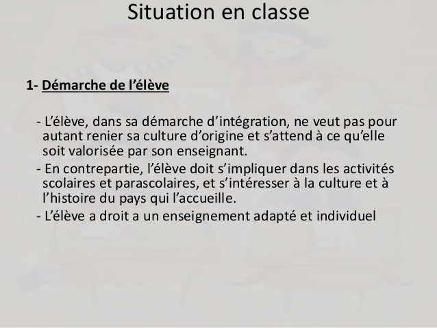 Situation en classe 1- Démarche de l'élève - L'élève, dans sa démarche d'intégration, ne veut pas pour autant renier sa cu...
