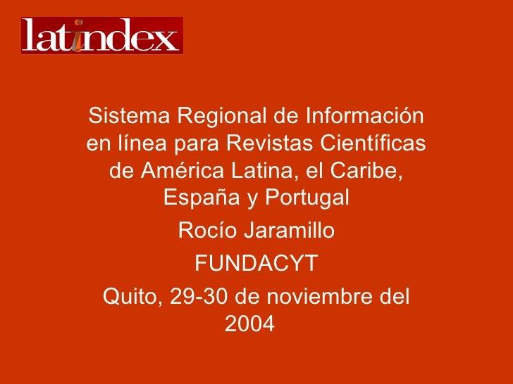 Sistema Regional de Información en línea para Revistas Científicas de América Latina, el Caribe, España y Portugal Rocío J...
