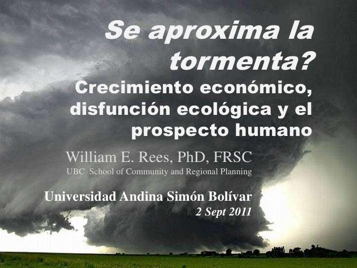 Se aproxima la tormenta?Crecimientoeconómico, disfunciónecológica y el prospectohumano<br />William E. Rees, PhD, FRSC<br ...