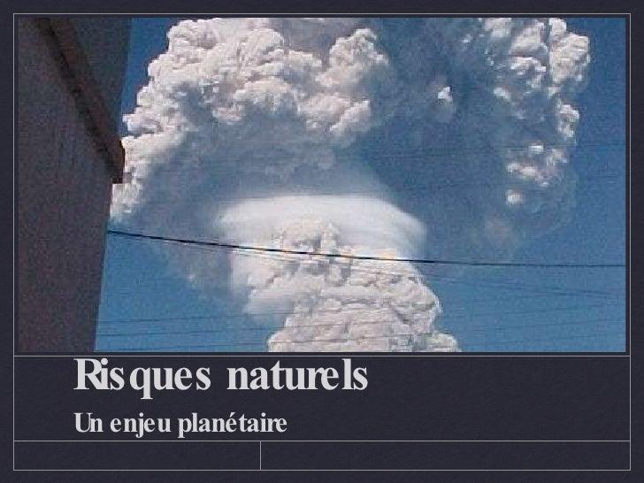 Risques naturels <ul><li>Un enjeu planétaire </li></ul>