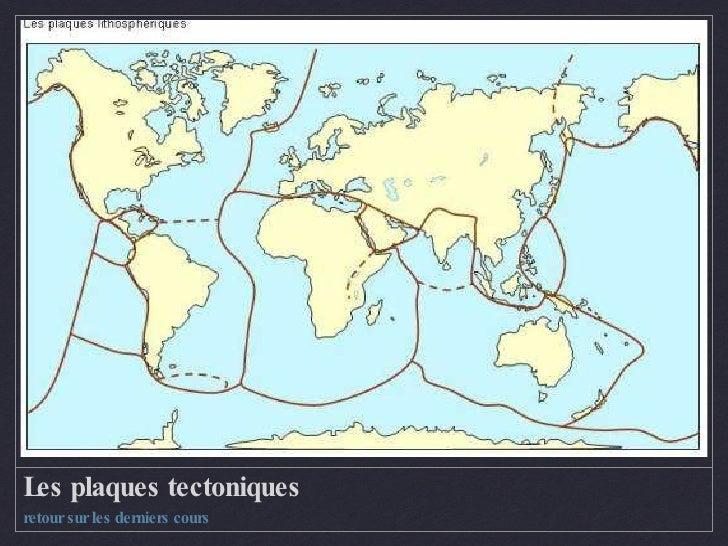 Les plaques tectoniques <ul><li>retour sur les derniers cours </li></ul>