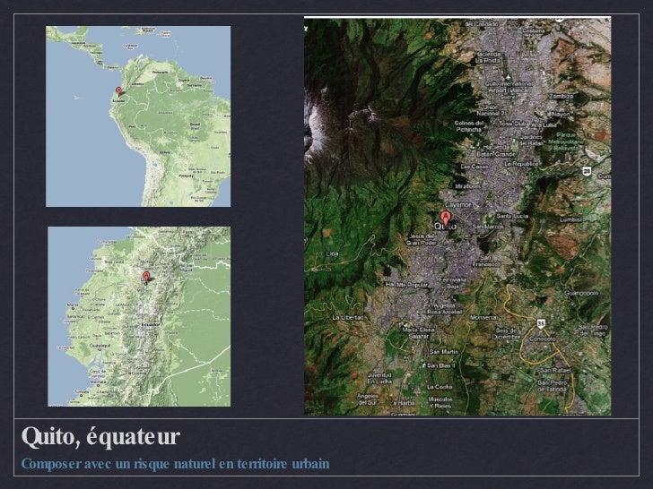 Quito, équateur <ul><li>Composer avec un risque naturel en territoire urbain </li></ul>