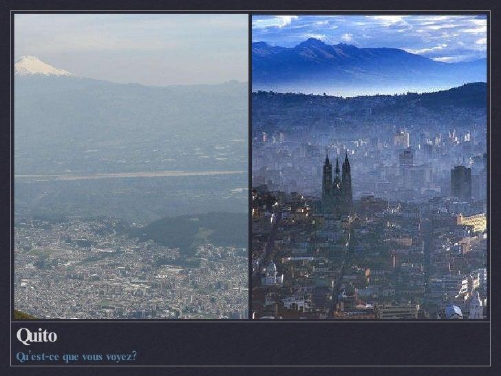 Quito <ul><li>Qu'est-ce que vous voyez? </li></ul>