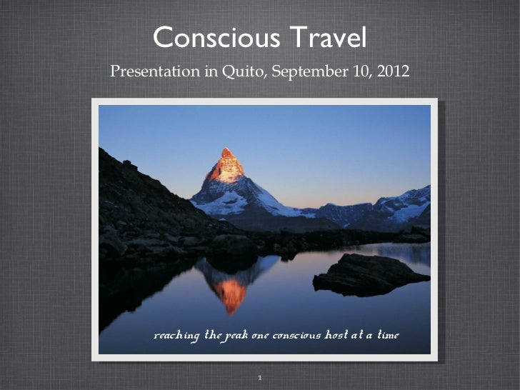 Conscious TravelPresentation in Quito, September 10, 2012     reaching the peak one conscious host at a time              ...