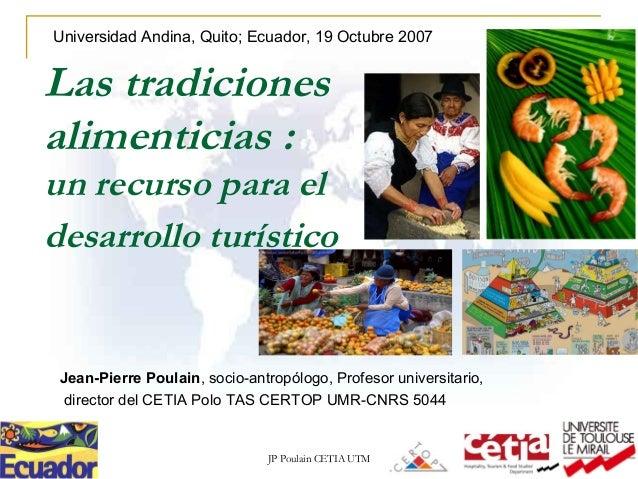 JP Poulain CETIA UTM Las tradiciones alimenticias : un recurso para el desarrollo turístico Jean-Pierre Poulain, socio-ant...