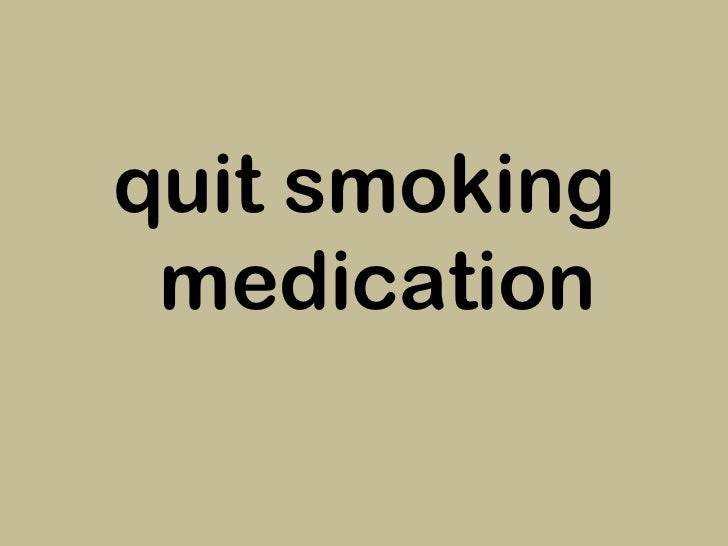 <ul><li>quit smoking medication </li></ul>