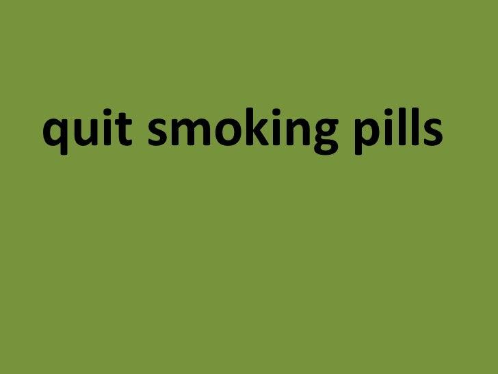 <ul><li>quit smoking pills   </li></ul>