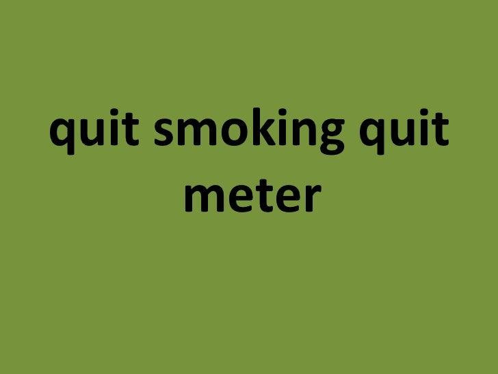 <ul><li>quit smoking quit meter   </li></ul>