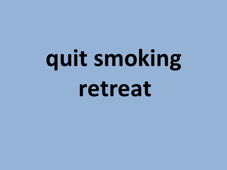 <ul><li>quit smoking retreat   </li></ul>