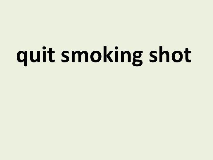 <ul><li>quit smoking shot   </li></ul>