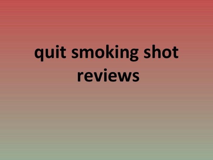 <ul><li>quit smoking shot reviews   </li></ul>