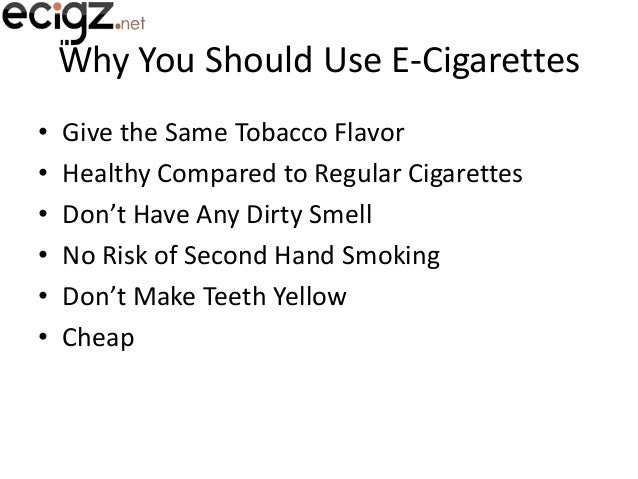 Why You Should Use E-Cigarettes • • • • • •  Give the Same Tobacco Flavor Healthy Compared to Regular Cigarettes Don't Hav...