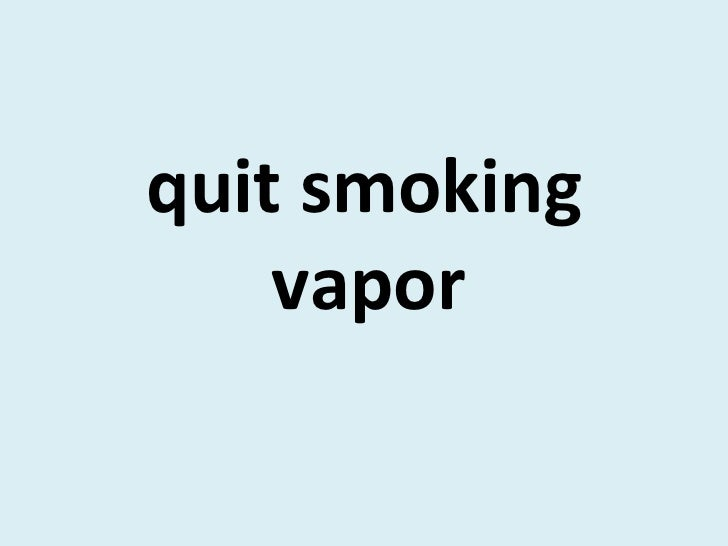 <ul><li>quit smoking vapor   </li></ul>