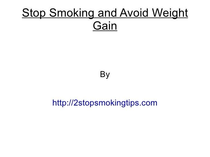 Stop Smoking and Avoid Weight            Gain                 By     http://2stopsmokingtips.com