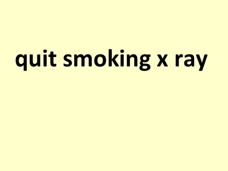 <ul><li>quit smoking x ray   </li></ul>