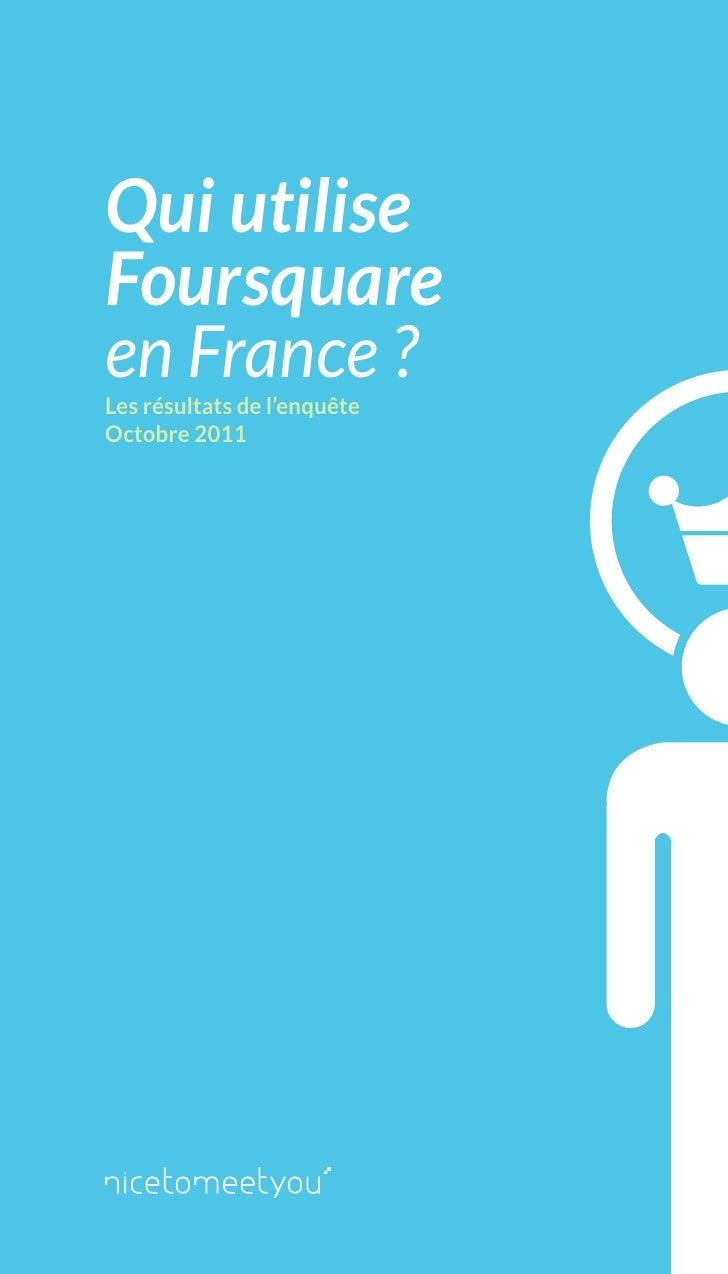 Qui utiliseFoursquareen France ?Les résultats de l'enquêteOctobre 2011