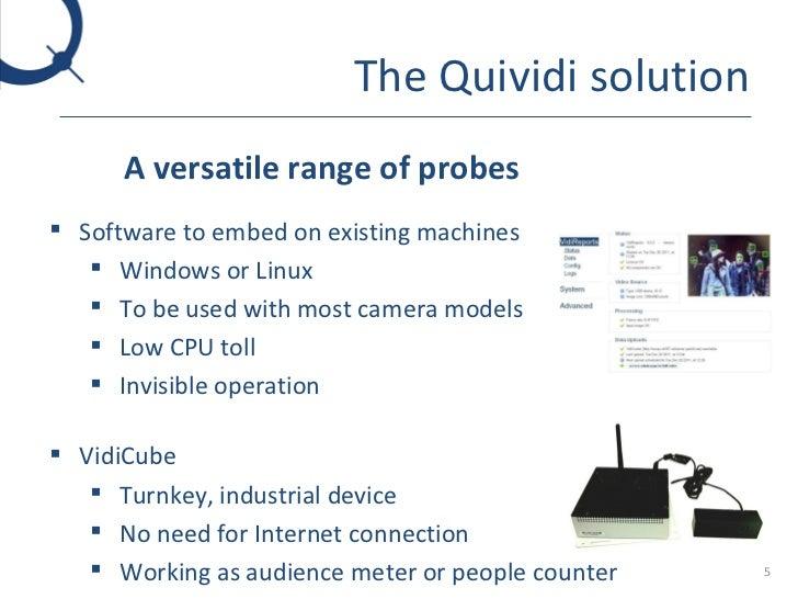 The Quividi solution <ul><li>A versatile range of probes  . </li></ul><ul><li>Software to embed on existing machines </li>...