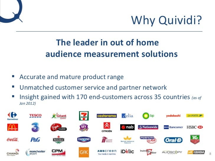 Why Quividi? <ul><li>The leader in out of home audience measurement solutions </li></ul><ul><li>Accurate and mature produc...