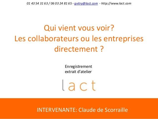 01 43 54 31 63 / 06 03 24 81 65 - gvitry@lact.com - http://www.lact.com Qui vient vous voir? Les collaborateurs ou les ent...
