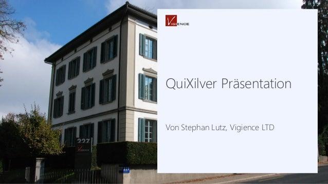 QuiXilver Präsentation Von Stephan Lutz, Vigience LTD