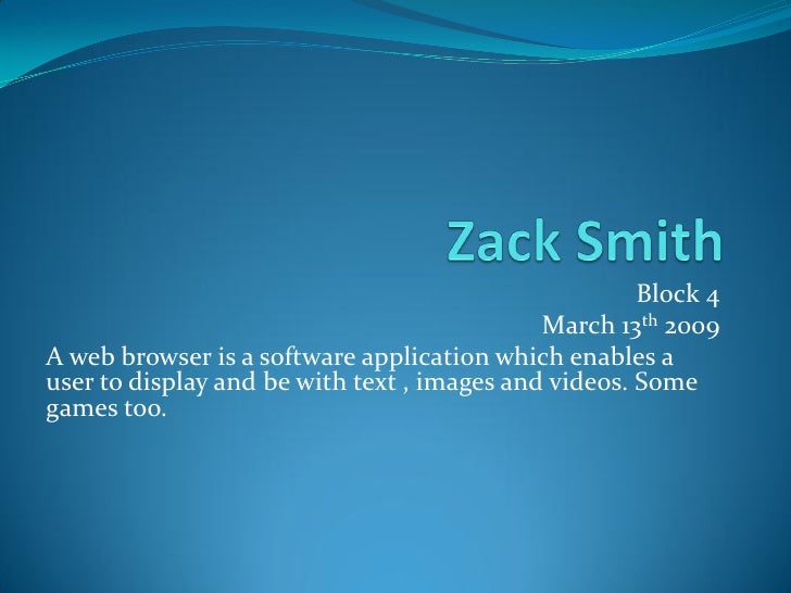 Block 4                                              March 13th 2009 A web browser is a software application which enables...