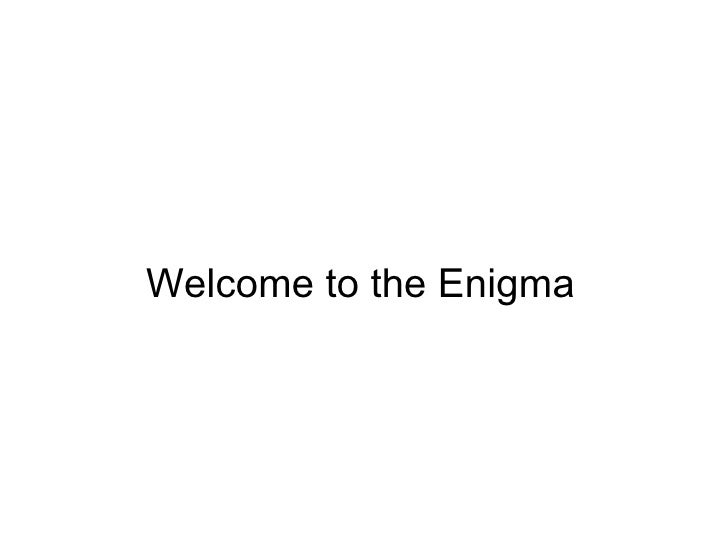 Welcome to the Enigma