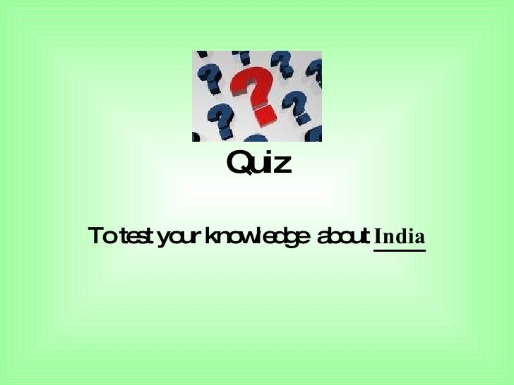 Quiz To test your knowledge  about  India
