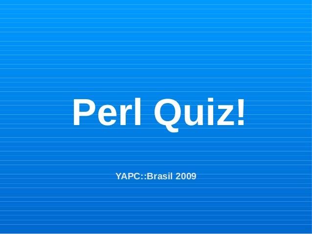 Perl Quiz! YAPC::Brasil 2009