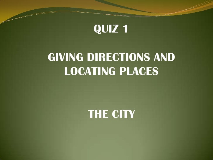 QUIZ 1<br />GIVING DIRECTIONS AND LOCATING PLACES<br />THE CITY<br />