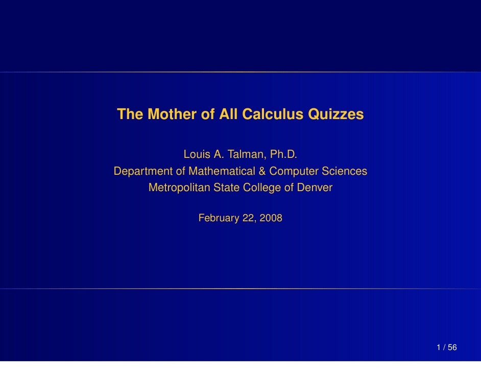 The Mother of All Calculus Quizzes            Louis A. Talman, Ph.D.Department of Mathematical & Computer Sciences      Me...