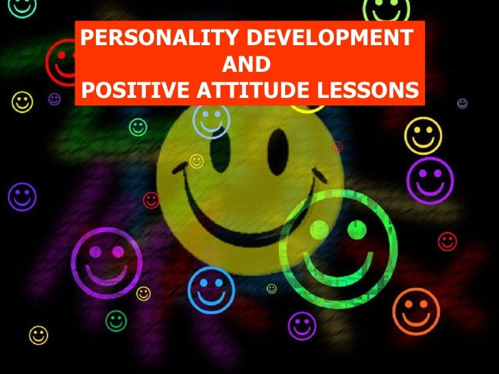 PERSONALITY DEVELOPMENT  AND  POSITIVE ATTITUDE LESSONS