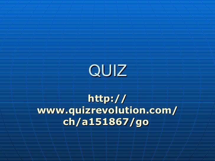 QUIZ http:// www.quizrevolution.com / ch /a151867/ go